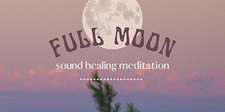 FULL MOON ~ Sound Healing Meditation tickets