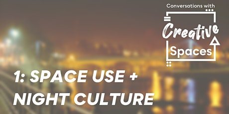 Conversations with Creative Spaces: 1. Space Use + Night Culture tickets