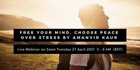 Free Your Mind, Choose Peace Over Stress by Amanvir Kaur tickets