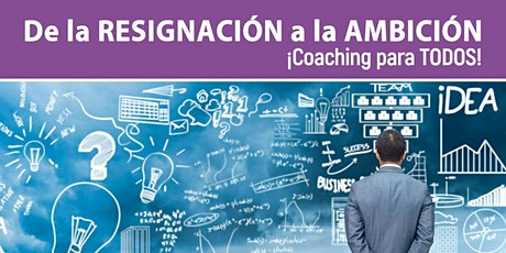 De la Resignación a la AMBICIÓN ¡Coaching para TODOS! entradas