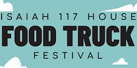 Isaiah 117 House Food Truck Festival tickets