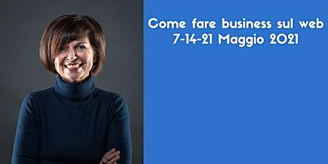 Come fare business sul web  7-14-21 Maggio 2021 biglietti