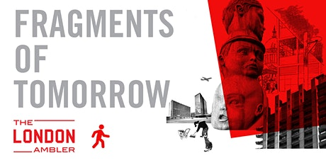 FRAGMENTS OF TOMORROW – Modernism Lost & Found in City of London (120621) tickets