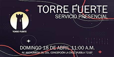 Torre Fuerte Servicio Presencial  11:00 a.m. 18 ABRIL boletos