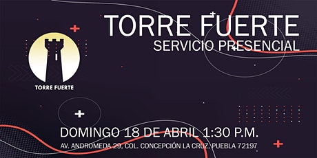 Torre Fuerte Servicio Presencial  1:30 p.m. 18 ABRIL boletos