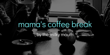Mama Coffee Break  (by the Milky Mouth) tickets