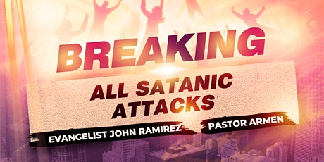 BREAKING All Satanic Attacks With Evangelist John Ramirez & Pastor Armen tickets