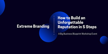 Extreme Branding - How to Build an Unforgettable Reputation in 5 Steps tickets