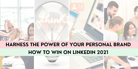 Harness the Power of your Personal Brand - How to Win on LinkedIn  2021 tickets