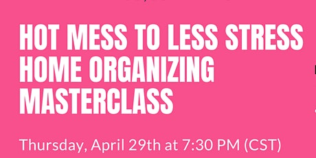 Hot Mess to Less Stress Home Organizing Masterclass tickets