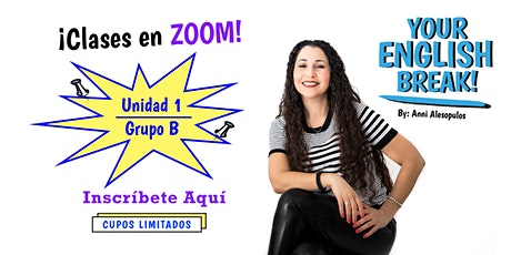 Your English Break Zoom Classes! UNIDAD 1 – Grupo B boletos