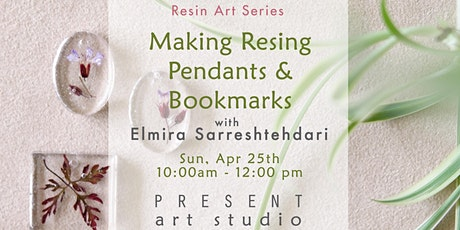 Making Resin Pendants  & Bookmarks with Elmira - Apr 25, 10:00 am -12:00 pm tickets