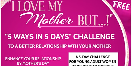 5-Ways in 5 Days Challenge to a better relationship with your Mother tickets