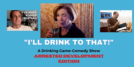 """I'LL DRINK 2 THAT"" Drinking Game-Comedy Show, Arrested Development Edition tickets"