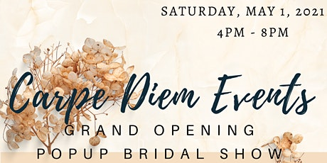 Carpe Diem Events Grand Opening x Popup Bridal Show tickets