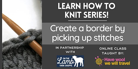 Learn to knit - Picking up stitches to create a border tickets