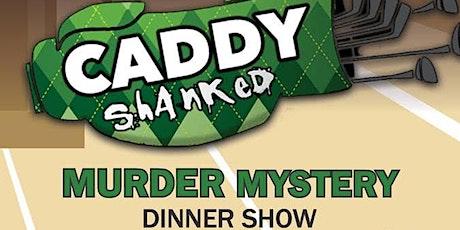 """Caddy Shanked"" Golf Themed Murder Mystery Dinner Theatre @ Hurlburt Field tickets"