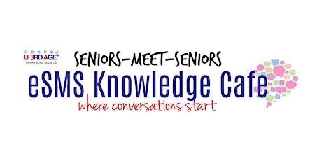 eSMS (Seniors-Meet-Seniors) Knowledge Cafe - April 2021 tickets