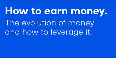 How to earn more money The evolution of money and how to leverage it tickets
