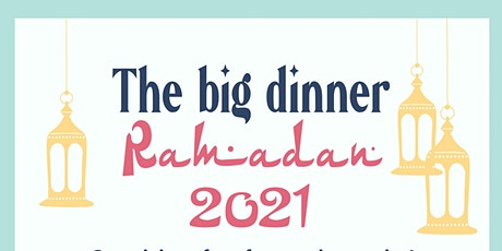The Big Dinner: Ramadan 2021 tickets