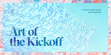 Art of the Kickoff – Immersive Web Design with Dogstudio tickets