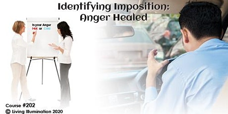 Identifying Imposition-Anger Healed (#202) Online! tickets
