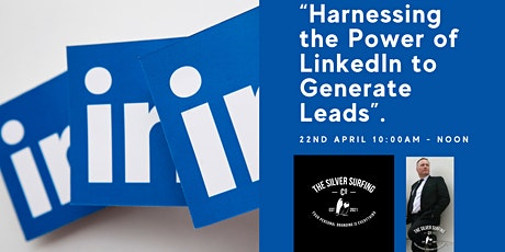 """Harnessing the Power of LinkedIn to Generate Leads"". tickets"