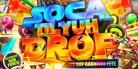 SOCA TILL YUH DROP - All Day Carnival Fete tickets