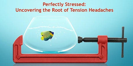 Being Perfectly Stressed: A Free Webinar on Tension Headaches tickets