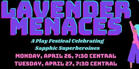 Lavender Menaces: A Play Festival Celebrating Sapphic Superheroines (4/26) tickets