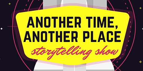 Another Time, Another Place Storytelling Show! tickets