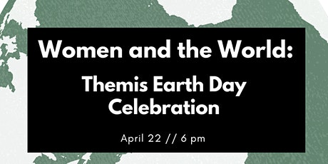 Women and the World: Themis Earth Day Celebration tickets