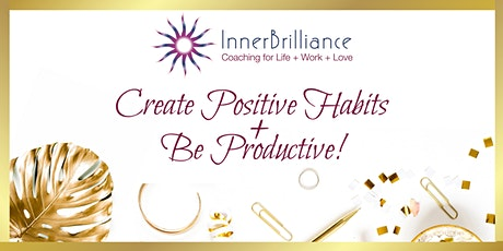 Create Positive Habits + Be Productive [Free Webinar] tickets