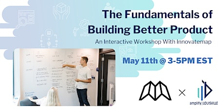 Fundamentals of Building Better Product: Innovatemap Interactive workshop tickets