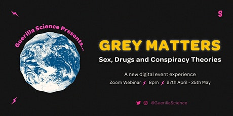 GREY MATTERS: IT'S ONLY FAKE BELIEVE: CONSPIRACY THEORIES UP CLOSE tickets