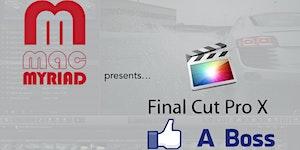 """Mac Myriad presents """"Final Cut Pro like a Boss"""""""