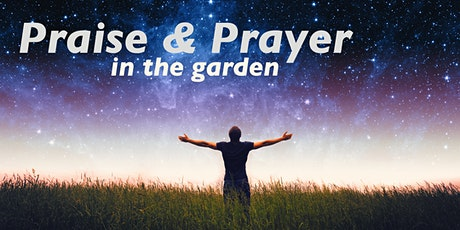 Praise & Prayer in the Garden tickets