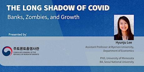 [Korea-Canada Open Seminar]The Long Shadow of COVID: Banks, Zombies, Growth tickets