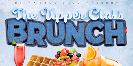 DJ Famous Jayy Presents : The Upper Class Brunch / Day Party tickets