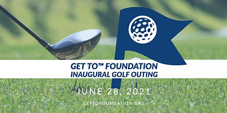 Inaugural Get To™  Foundation Golf Outing tickets