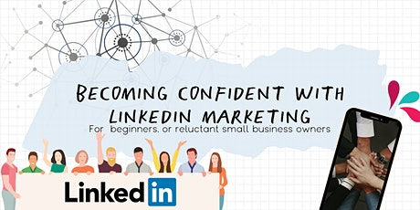 Becoming Confident with LinkedIn Marketing: For Beginners & Business Owners tickets