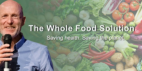 The Whole Food Solution - Saving health. Saving the planet.  WELLINGTON tickets