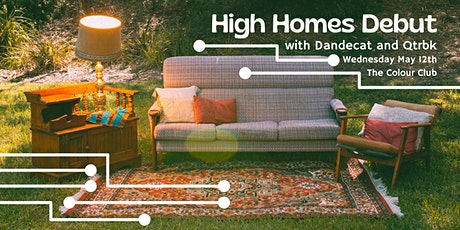 High Homes Debut | w Dandecat & QRTBK tickets