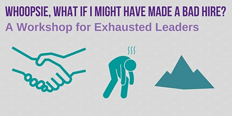 Whoopsie, What If I Might Have Made a Bad Hire? Help For Exhausted Leaders tickets