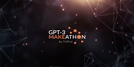 GPT-3 Makeathon by TUM.ai - The Grand Finale tickets