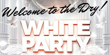 Welcome to the Dry -  All White Party! tickets