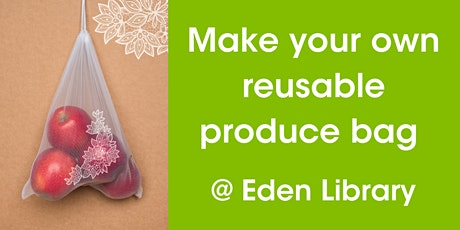 Make Your Own Reusable Produce Bag @ Eden Library tickets