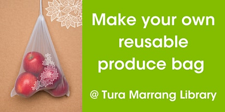 Make Your Own Reusable Produce Bag @ Tura Marrang Library tickets