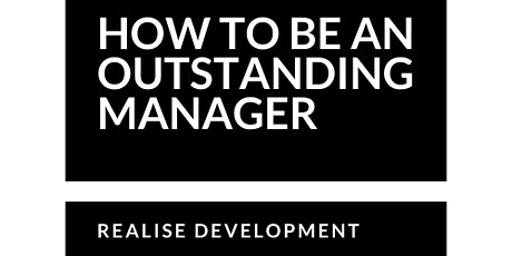 How To Be An Outstanding Manager - Great Working Relationships tickets
