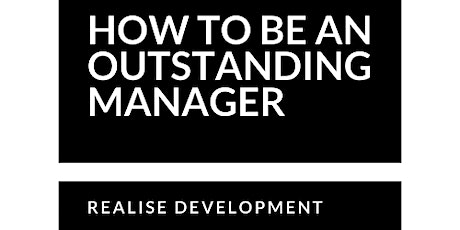 How To Be An Outstanding Manager - Giving and Getting Great Feedback tickets